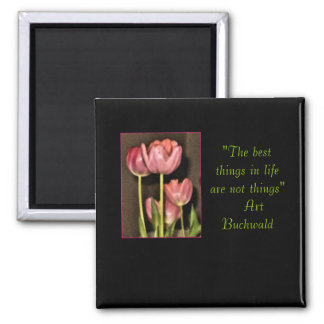 """""""the best things in life are not things"""" floral magnet"""