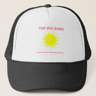 The Big Bang Nuthin Really Created Sumthin! Trucker Hat