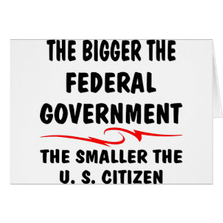 The Bigger Fed-Gov The Smaller The U.S. Citizen Card