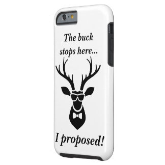 The Buck Stops Here... I Proposed! IPhone Case Tough iPhone 6 Case