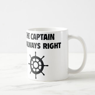 The Captain Is Always Right Coffee Mug