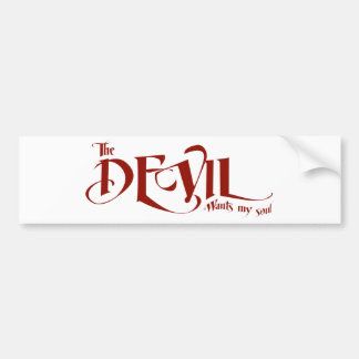 The devil wants my soul bumper sticker