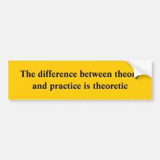 The difference between theory and practice is t... bumper sticker