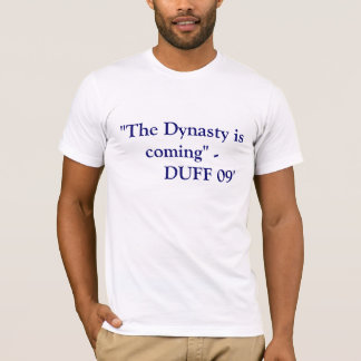 """""""The Dynasty is coming"""" -         DUFF 09' T-Shirt"""
