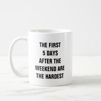 The first 5 days after the weekend are the hardest coffee mug