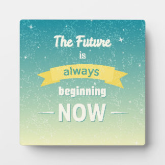 The Future Is Always Beginning Now Plaque