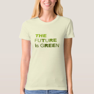 The future is green T-Shirt