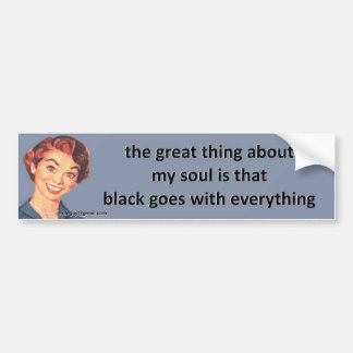 the great thing about my soul... bumper sticker