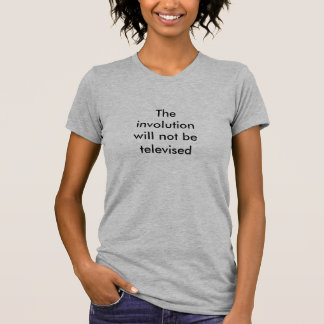 The involution will not be televised T-Shirt