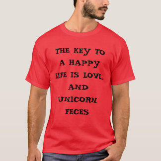THE KEY TO A HAPPY LIFE IS LOVE... AND UNICORN ... T-Shirt
