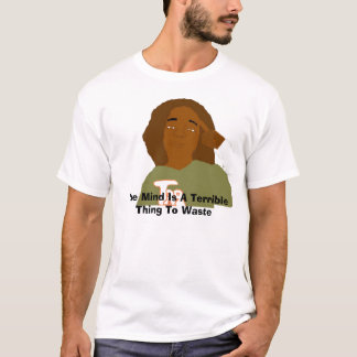 The Mind Is A Terrible Thing To ... T-Shirt