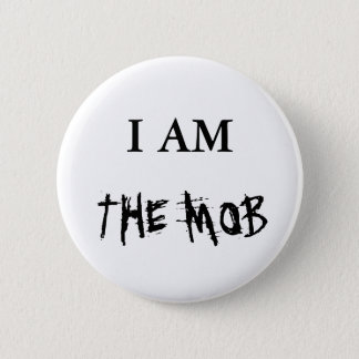 THE MOB, I AM 6 CM ROUND BADGE