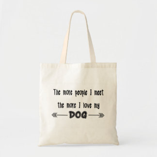 The more people I meet the more I love my dog Budget Tote Bag