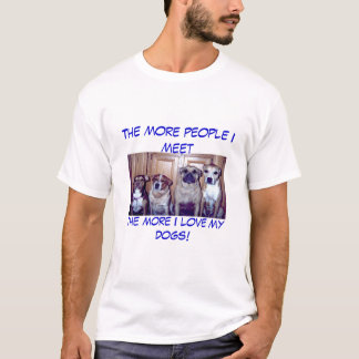 The more people i meet the more i love my dogs T-Shirt