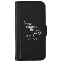 The Most Important Things in Life Aren't Things iPhone 6 Wallet Case