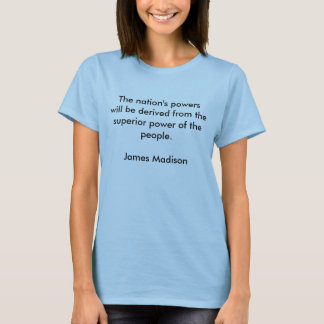 The nation's powers  will be derived from the s... T-Shirt