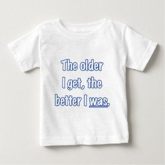 THE OLDER I GET BABY T-Shirt