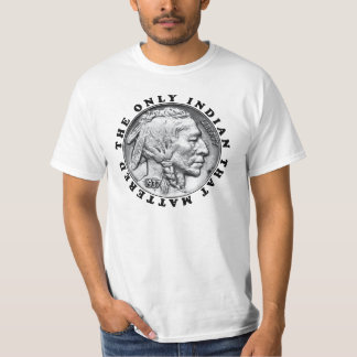 The Only Indian That Mattered T-shirt
