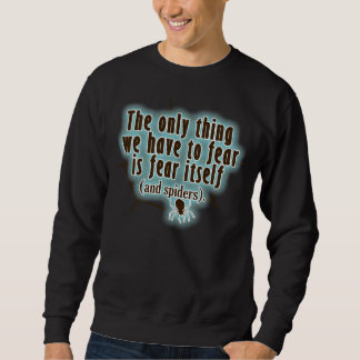 The only thing we have to fear is SPIDERS Sweatshirt