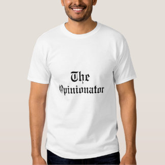 THE OPINIONATOR SHIRTS