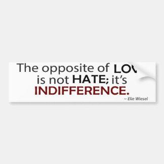 The Opposite of Love is Indifference Car Bumper Sticker