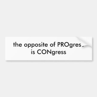 the opposite of PROgressis CONgress Bumper Stickers