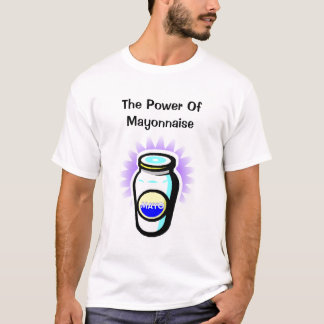The Power Of Mayonnaise (white) T-Shirt