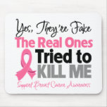 The Real Ones Tried to Kill Me - Breast Cancer Mousepad