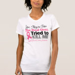 The Real Ones Tried to Kill Me - Breast Cancer T Shirts
