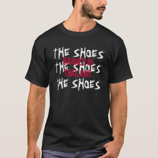 THE SHOES, THE SHOES, THE SHOES, BANNED IN THAI... T-Shirt