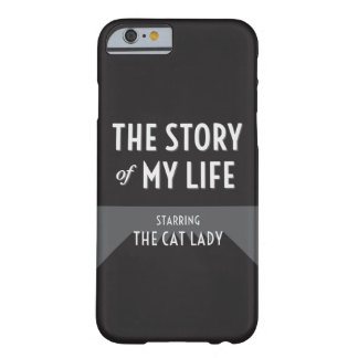 The Story of My Life - The Cat Lady - iPhone6 Case
