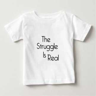 The Struggle Is Real Baby T-Shirt