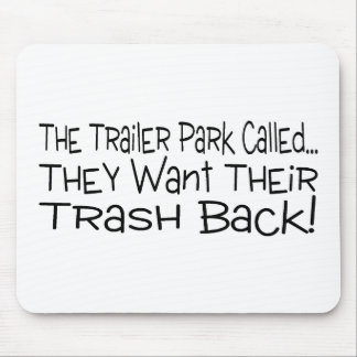 The Trailer Park Called They Want Their Trash Back Mouse Pad