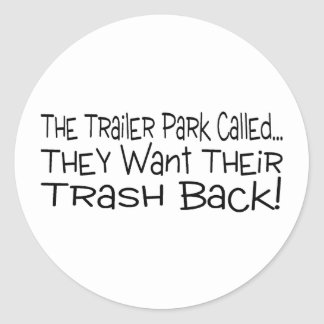 The Trailer Park Called They Want Their Trash Back Round Sticker