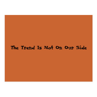 The Trend Is Not On Our Side Postcard