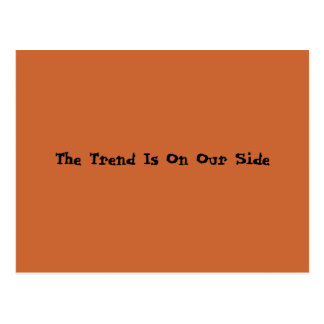 The Trend Is On Our Side Postcard