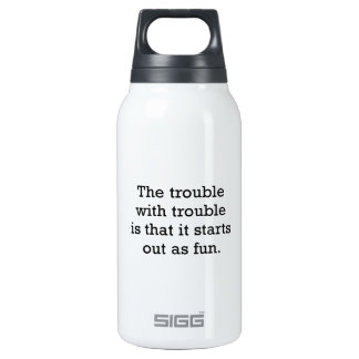 The Trouble With Trouble Insulated Water Bottle