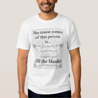 The truest nature... (fill the blanks) tees