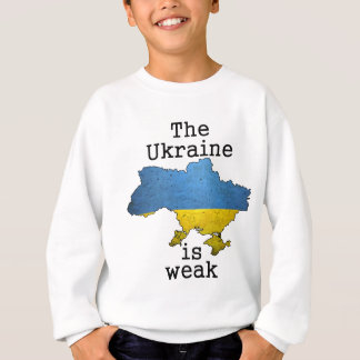 The Ukraine is Weak Sweatshirt
