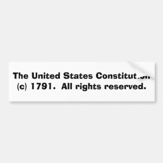 The United States Constitution (c) 1791. Bumper Sticker
