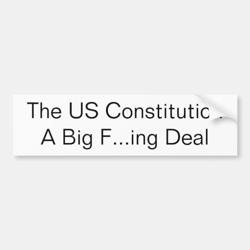 The US ConstitutionA Big F...ing Deal Bumper Stickers