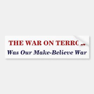 THE WAR ON TERROR, Our  Make-Belie... Car Bumper Sticker