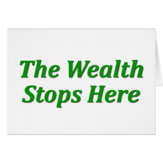 The Wealth Stops Here Note Card