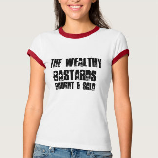 The Wealthy Bastards Bought & Sold Ringer T-Shirt