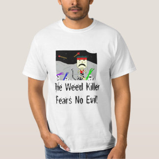The Weed Killer Fears No Evil Tee Shirts