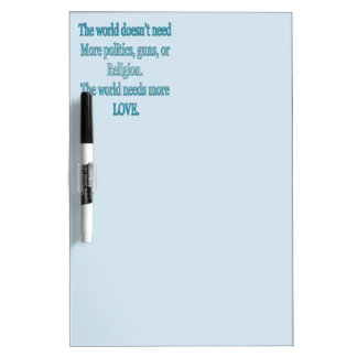 The world needs more love. dry erase board