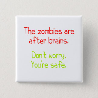 The zombies are after brains 15 cm square badge