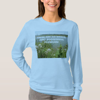 THERE ARE NO WEEDS T-SHIRT