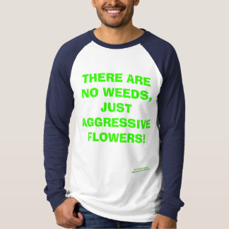 THERE ARE NO WEEDS T-SHIRT - Custo... - Customized