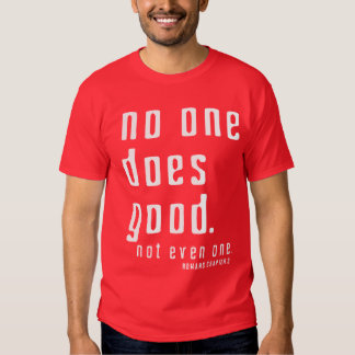 There are NONE righteous before God but Jesus T-shirt